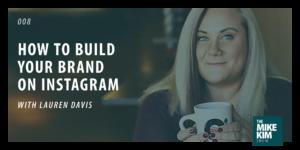 008: How To Build Your Brand on Instagram with Lauren Davis